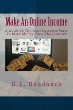 Make an Online Income : A Guide to the Most Lucrative Ways to Make Money from...