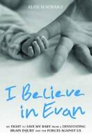 I Believe in Evan: My Fight to Save My Baby from a Devastating Brain Injury and
