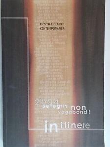 In itinere Pellegrini non vagabondi! Mostra arte macerata loreto 2004 nuovo 83
