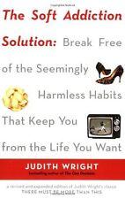 The Soft Addiction Solution: Break Free of the Seemingly Harmless Habits That Ke