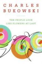 The People Look Like Flowers at Last by Charles Bukowski (2008, Paperback)