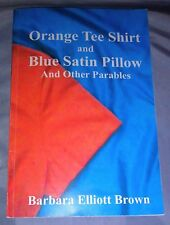 Orange Tee Shirt and Blue Satin Pillow & Other Parables by B. E. Brown *Signed*