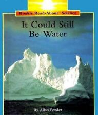 It Could Still Be Water (Rookie Read-About Science) by Fowler, Allan