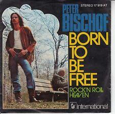 "Peter Bischof - Born To Be Free/Rock`n Roll Heaven, 7"" Single"