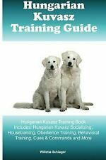 Hungarian Kuvasz Training Guide Hungarian Kuvasz Training Book Includes:.