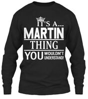 Its A Martin Thing You Understand - It's Wouldn't Gildan Long Sleeve Tee T-Shirt