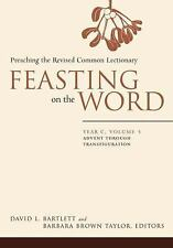 Feasting on the Word: Year C, Vol. 1: Advent through Transfiguration Hardcover