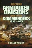 British Armoured Divisions and Their Commanders, 1939-1945, Hardcover by Dohe...