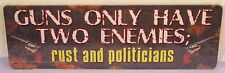 """GUNS ONLY HAVE TWO ENEMIES, RUST AND POLITICIANS METAL SIGN  SMALL 3.5""""X10.5"""""""
