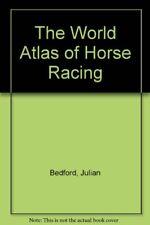 The World Atlas of Horse Racing,Julian Bedford