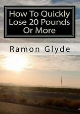 How to Quickly Lose 20 Pounds or More : You Cannot Lose Weight Overnight but...