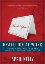 Gratitude at Work: How to Say Thank You, Give Kudos, and Get the Best From Those