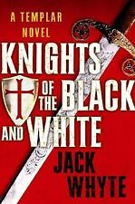Knights of the Black and White (The Templar Trilogy, Book 1) Whyte, Jack Hardco
