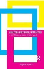 Analyzing Multimodal Interaction : A Methodological Framework by Sigrid...