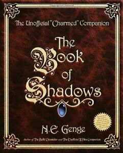"""The Book of Shadows: The Unofficial """"Charmed"""" Companion-N.E. Genge"""