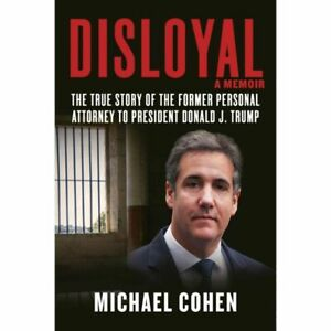 Disloyal: A Memoir: The True Story of the Former Personal Attorney to President
