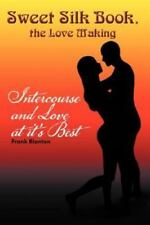 Sweet Silk Book, the Love Making : Intercourse and Love at It's Best by Frank...