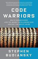 Code Warriors: NSA's Codebreakers and the Secret Intelligence War Against the So