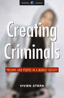Creating Criminals: Prisons and People in a Market Society by Vivien Stern...