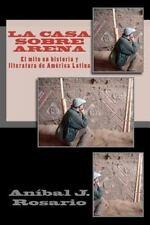 La Casa Sobre Arena (el Mito en Historia y Literatura de América Latina) : El...