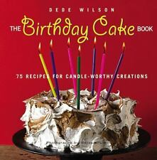 The Birthday Cake Book : 75 Recipes for Candle-Worthy Creations by Dede Wilson