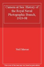 Camera at Sea: History of the Royal Naval Photographic Branch, 1919-98,Neil Mer