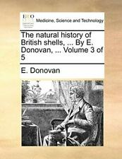 The natural history of British shells, ... By E, Donovan, E. PF,,