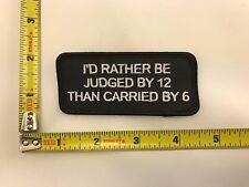 I'd Rather Be Judged by 12 than Carried by 6 Patch iron-on sew-on new