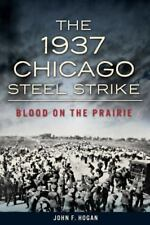 The 1937 Chicago Steel Strike : Blood on the Prairie by John F. Hogan (2014, Pap