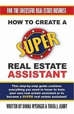 How to Create a Super Real Estate Assistant : For the Successful Real Estate...
