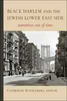 Black Harlem and the Jewish Lower East Side: Narratives Out of Time (SUNY series