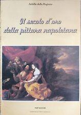 Il secolo d'oro della pittura napoletana - A.Della Ragione - Ed.PMP- arte