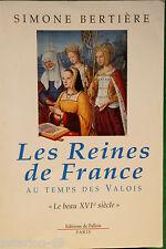 LES REINES DE FRANCE AU TEMPS DES VALOIS LE BEAU XVIE SIECLE SIMONE BERTIERE