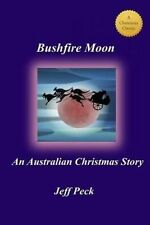 Bushfire Moon: An Australian Christmas Story by Peck, Jeff -Paperback