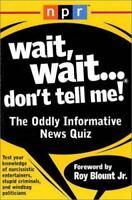Wait,  Wait...Don't Tell Me!: The Oddly Informative News Quiz, Roy Blount Jr., N
