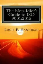 The Non-Idiot's Guide to ISO 9001:2015 : Understanding and Using the Quality...