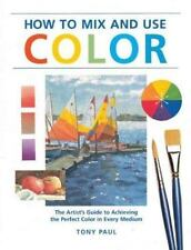 How to Mix & Use Color: The Artist's Guide to Achieving the Perfect Color in