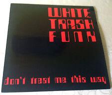"WHITE TRASH FUNK (12""MAXI) ""DON´T TREAT ME THIS WAY"" [1987 / INTERCORD REC.]"