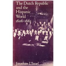 The DUTCH REPUBLIC and the HISPANIC WORLD 1606-1661 by Jonathan ISRAEL 1982 E.O.
