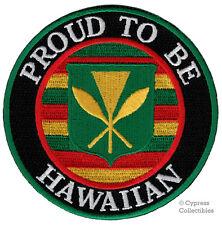 PROUD TO BE HAWAIIAN embroidered iron-on PATCH HAWAII Kanaka Maoli KAMEHAMEHA