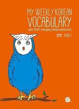 My Weekly Korean Vocabulary Book 1 : With 1600+ Everyday Sample Expressions by T