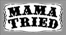 MAMA TRIED 6 inch Premium Vinyl Decal Bumper Sticker - Car Truck - Free Shipping