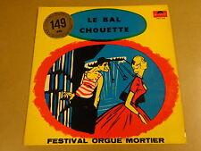 ORGAN LP / FESTIVAL ORGUE MORTIER - LE BAL CHOUETTE