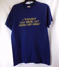 'I Thought You Were Hot From Far Away' Blue Funny Humor Tee T-Shirt Size Medium