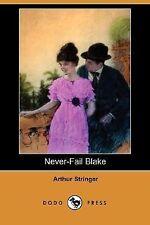 Never-Fail Blake by Arthur Stringer (2007, Paperback)