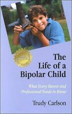 The Life of a Bipolar Child : What Every Parent and Professional Needs to Know b
