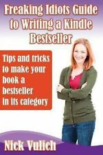 Freaking Idiots Guide to Writing a Kindle Bestseller : Tips and Tricks to...