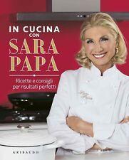 In cucina con Sara Papa. Ricette e consigli per risultati perfetti NUOVO DA LIBR