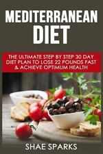 Mediterranean Diet : The Ultimate Step by Step 30 Day Diet Plan to Lose 22 Po...
