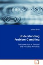 Understanding Problem Gambling : The Interaction of Personal and Structural...